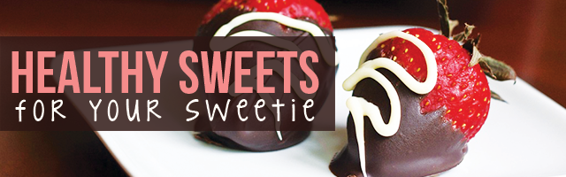 3 Healthy Sweets for Your Sweetie